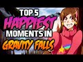 TOP 5 HAPPIEST MOMENTS IN GRAVITY FALLS - Gravity Falls