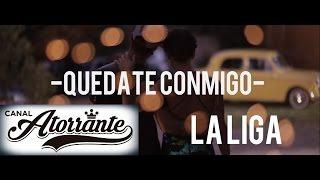 La Liga - Quédate Conmigo- Video Oficial