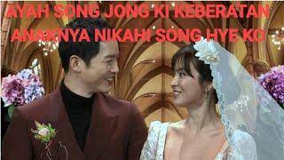 SONG JONG KI DAN SONG HYE KO AKAN MENIKAH NAMUN AYAH JONG KI TAK RESTUI KRN HYE KO LEBIH TUA USIA