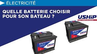 Quelle batterie choisir pour son bateau ? | USHIP