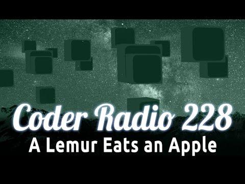 A Lemur Eats an Apple | Coder Radio 228