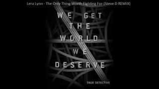 Lera Lynn -The Only Thing Worth Fighting For (Steve D REMIX)