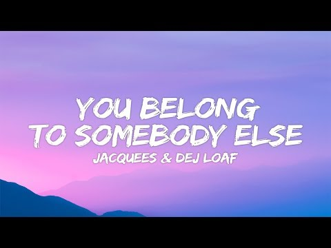 Dej Loaf, Jacquees - You Belong To Somebody Else (Lyrics)