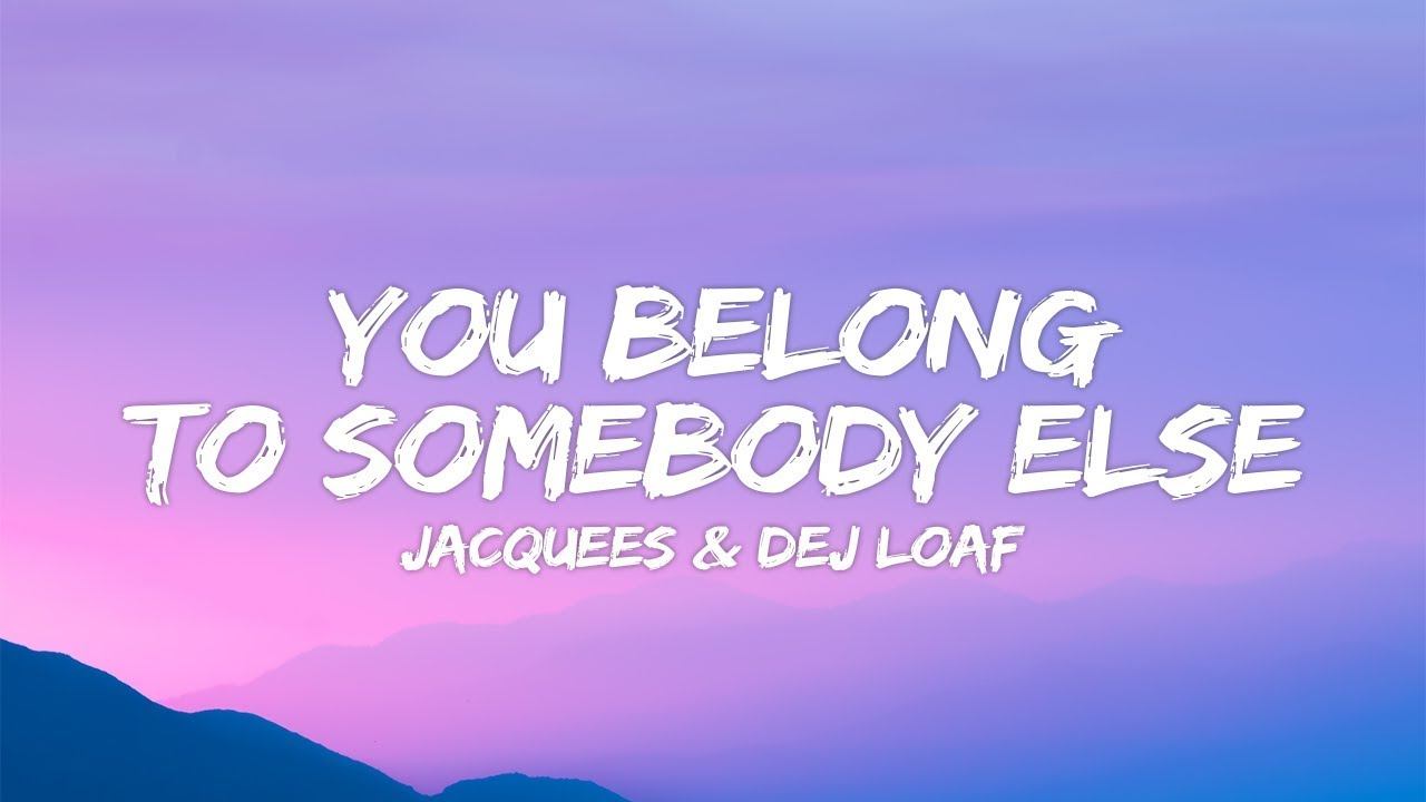 Download Dej Loaf Jacquees You Belong To Somebody Else Lyrics Mp3 Mp4 2020 Download