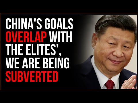 Chinese Influence OVERLAPS With Elite Interests, We Are Being SUBVERTED And It's Scary