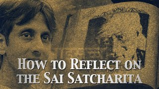 How to Reflect on the Sai Satcharita