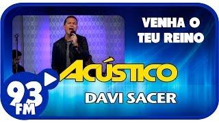 Davi Sacer - VENHA O TEU REINO - Acústico 93 - AO VIVO - Março de 2014