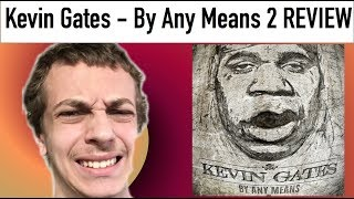 Kevin Gates - By Any Means 2 REVIEW
