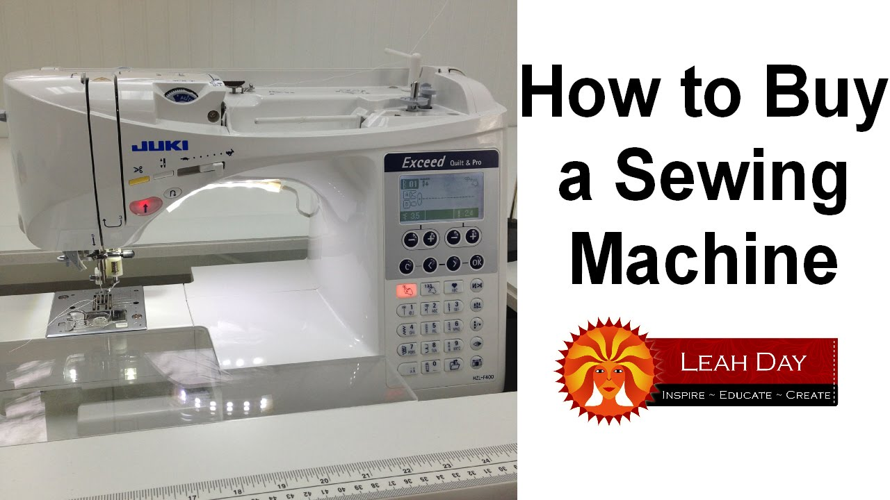 How to Buy a Sewing Machine - 10 Tips with Leah Day! - YouTube