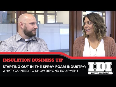Starting Out In The Spray Foam Industry — What You Need To Know Beyond Equipment