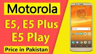 Motorola Moto E5 Plus, Moto E5 and Moto E5 Play | Specs & Price in Pakistan