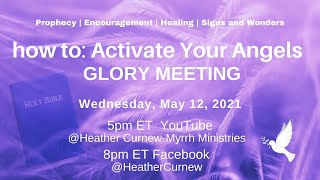 HOW TO ACTIVATE YOUR ANGELS - GLORY MEETING Come for your miracle