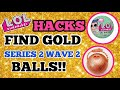 HACKS How to find ULTRA RARE LOL SURPRISE DOLLS | GOLD BALLS Series 2 wave 2 L.O.L Lil Outrageous