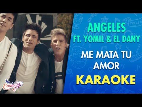 Angeles - Me mata tu amor feat Yomil & El Dany (Karaoke)   CantoYo