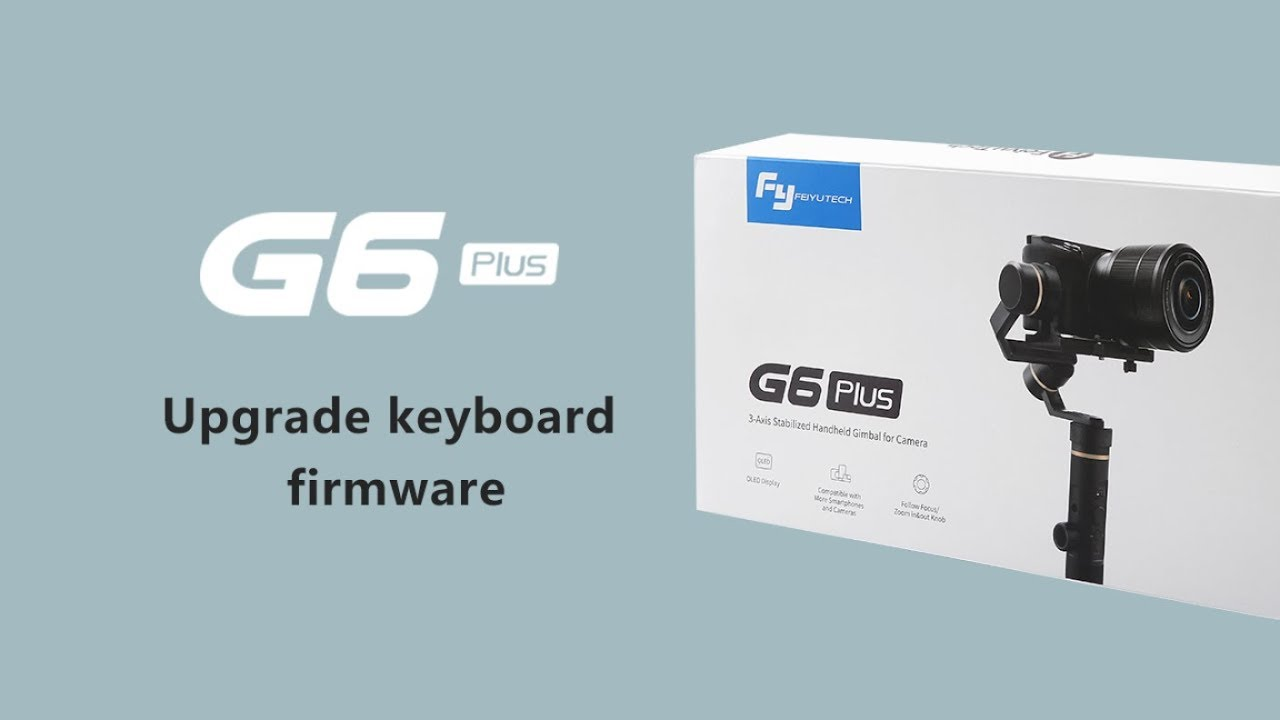 How to upgrade G6 Plus keyboard firmware to control more cameras | FeiyuTech Tutorial