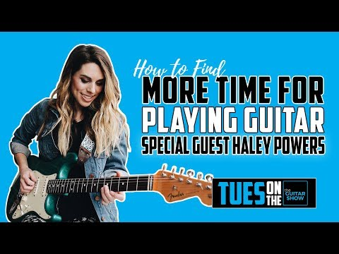 How To Find More Time For Playing Guitar w/ Haley Powers