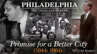 Promise for a Better City (1944-1964) - Philadelphia: The Great Experiment