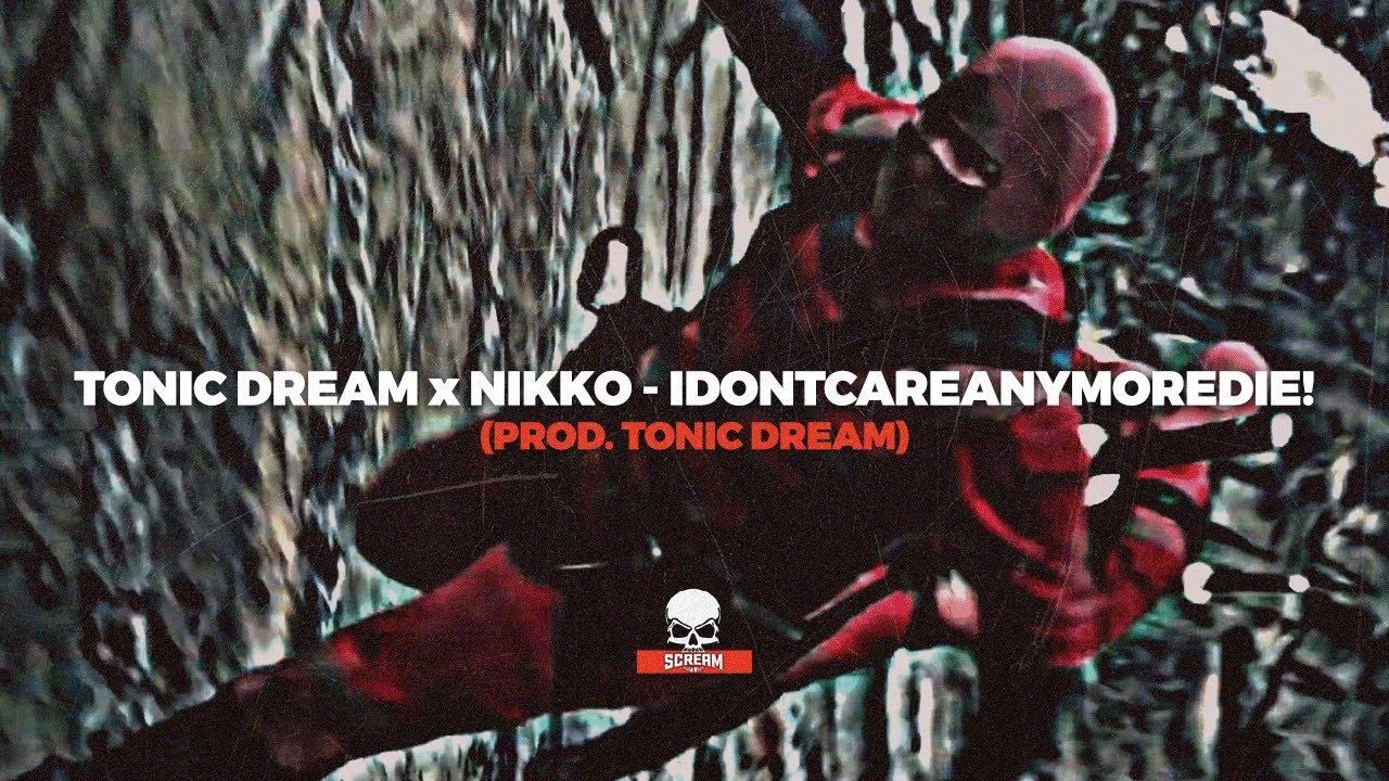 TONIC DREAM x NIKKO - IDONTCAREANYMOREDIE! (PROD. TONIC DREAM)
