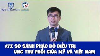 #77. So sánh phác đồ điều trị ung thư phổi giữa Mỹ và Việt Nam