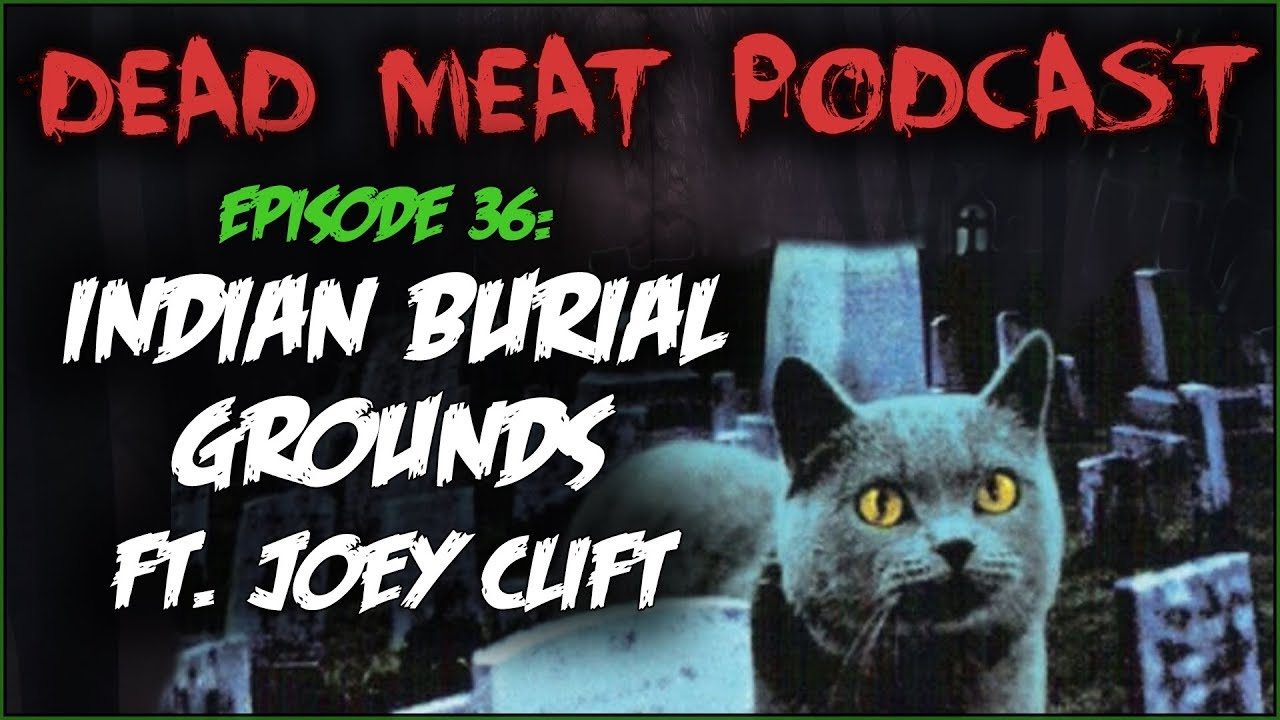 indian-burial-grounds-ft-joey-clift-dead-meat-podcast-36
