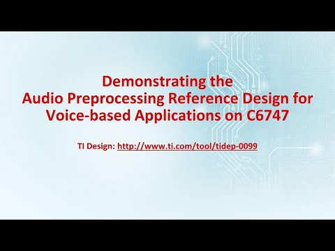 Demonstrating the Audio Pre-processing Reference Design for Voice-based Applications on C6747