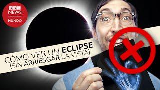 Cómo ver un eclipse solar sin quemarte los ojos