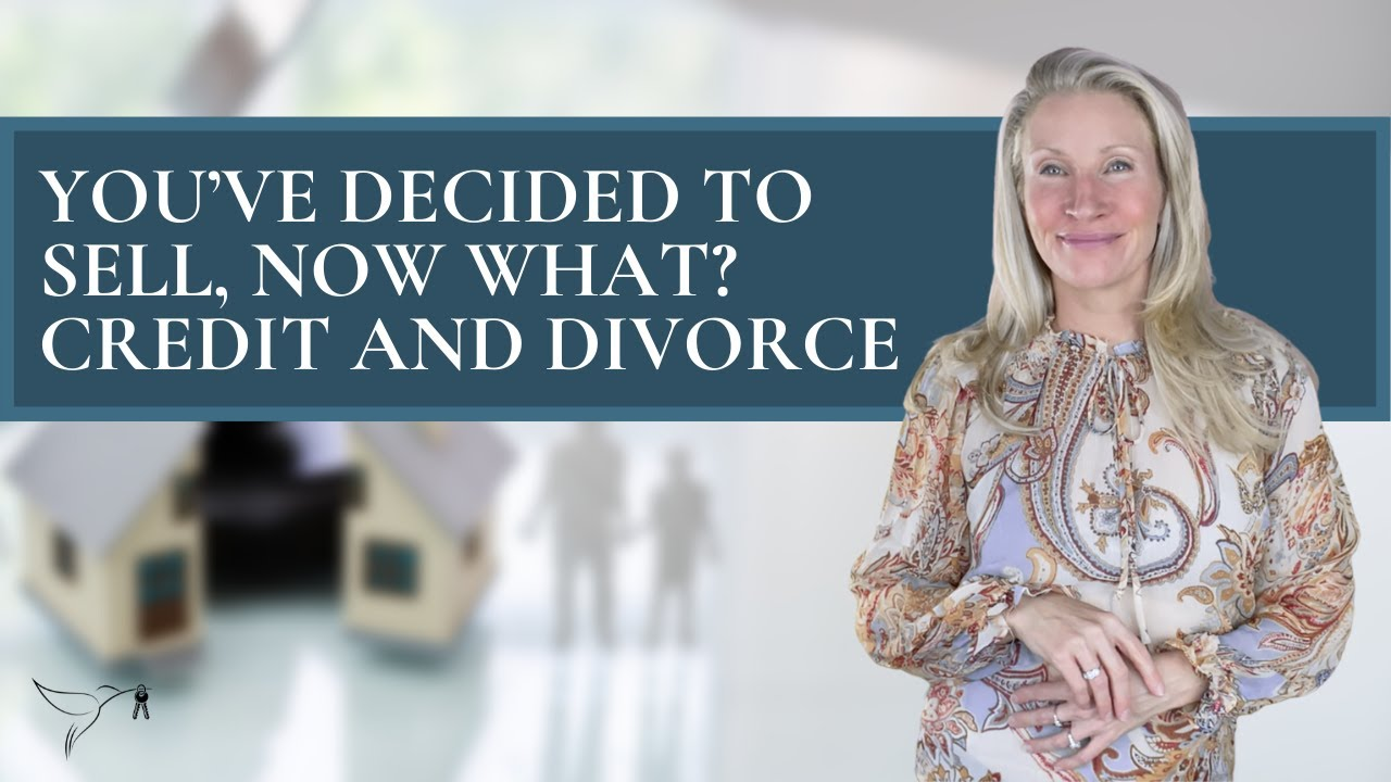 💵💸🏡Your Credit and Divorce, What does Real Estate have to do with it?