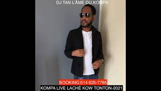 DJ TAN KOMPA-LIVE LACHÉ KOW TONTON VENDREDI-8 OCTOBRE-2021