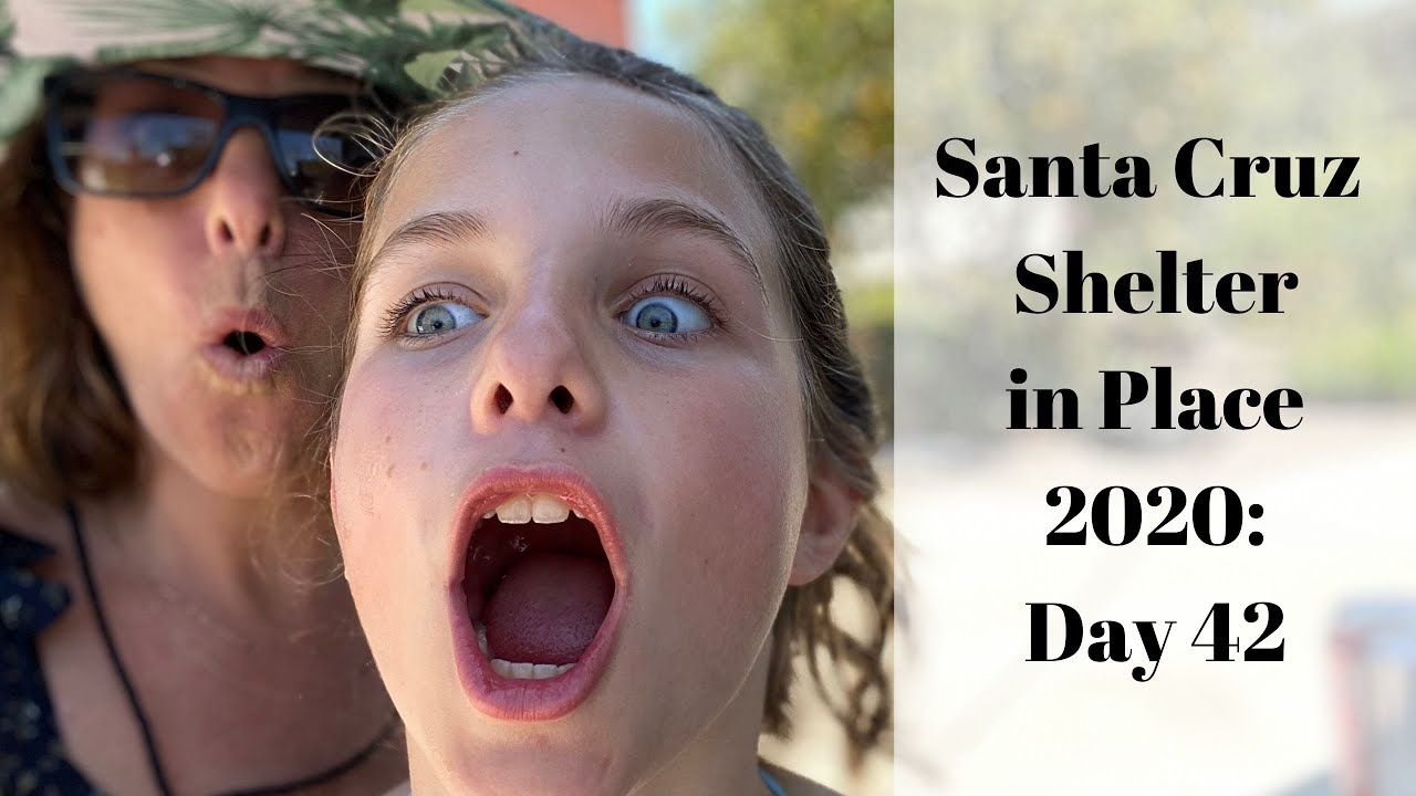 Santa Cruz Shelter in Place 2020: Day 42