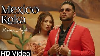 Aja Mexico Chaliye (Video) Karan Aujla  Mahira Sharma  Mexico Karan Aujla  Koka Baliye