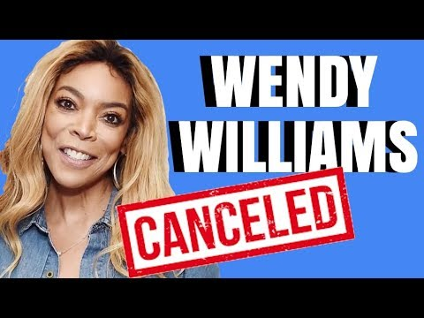 WENDY WILLIAMS IS CANCELED