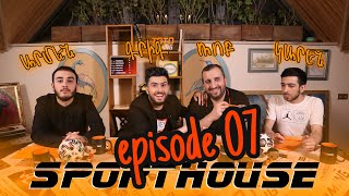Sport House - Episode 07 /Grig, Rob, Armen, Karen/