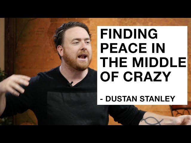 Dustan Stanley - Finding Peace In the Middle of Crazy (Sermon)