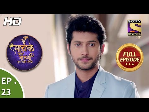 Main Maayke Chali Jaaungi Tum Dekhte Rahiyo - Ep 23 - Full Episode - 11th October, 2018