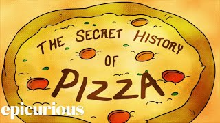 The Secret History of Pizza | Epicurious