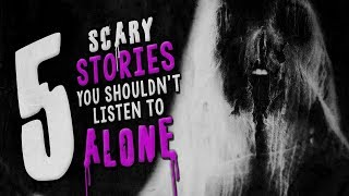 5 Seriously Scary Stories You Shouldn't Listen to Alone ― Creepypasta Horror Story Compilation