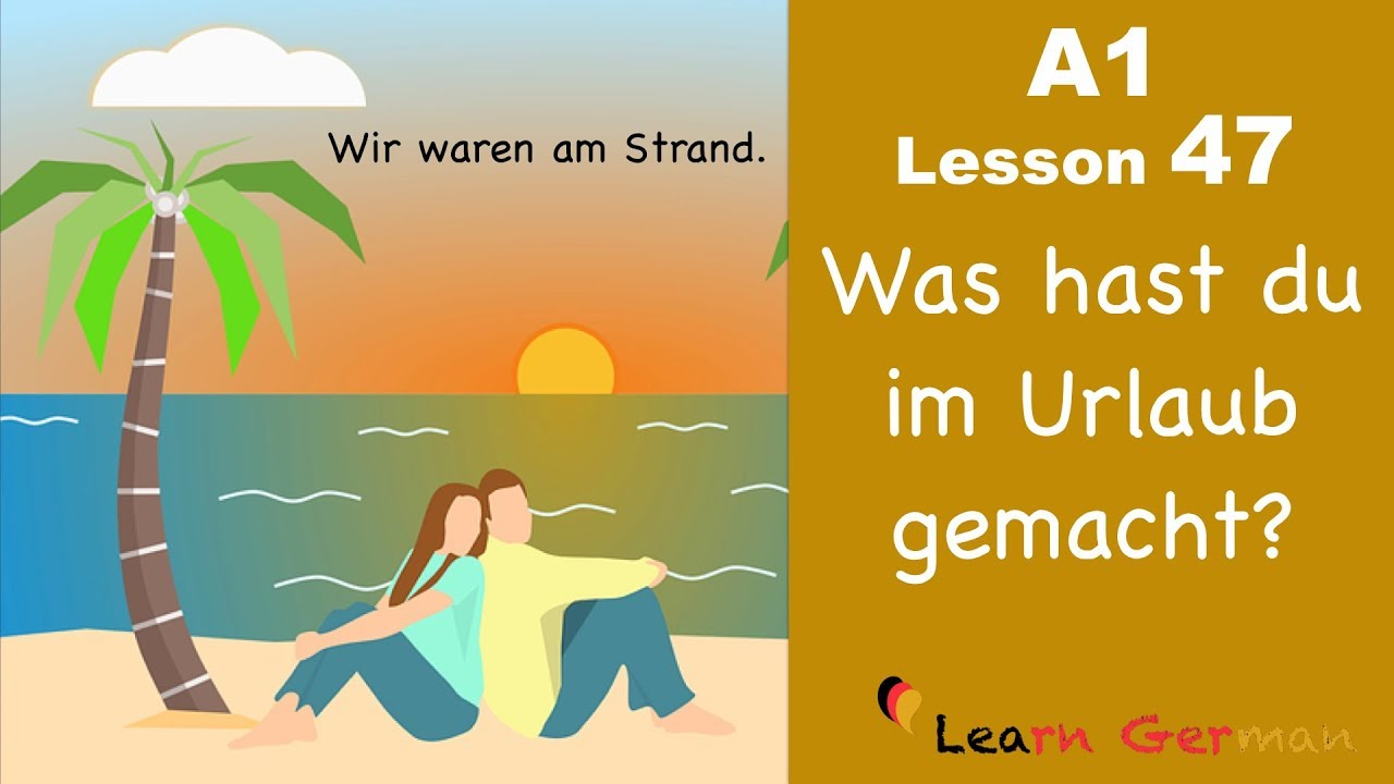 Learn German | Perfekt | Was hast du im Urlaub gemacht? | German for beginners | A1 - Lesson 47
