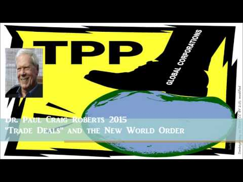 "Dr. Paul Craig Roberts : TPP (""trade deals"") & the New World Order"