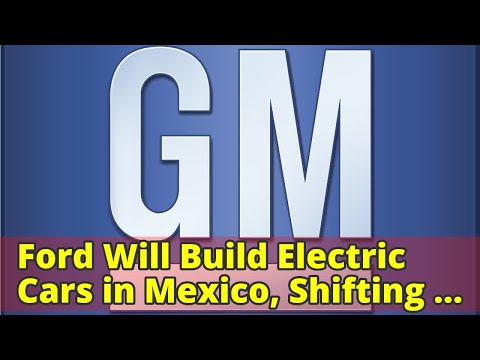 Ford Will Build Electric Cars in Mexico, Shifting Its Plan