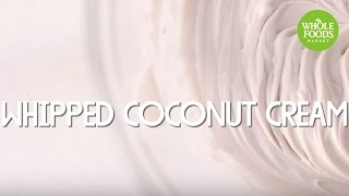 How to Make Whipped Coconut Cream l Whole Foods Market