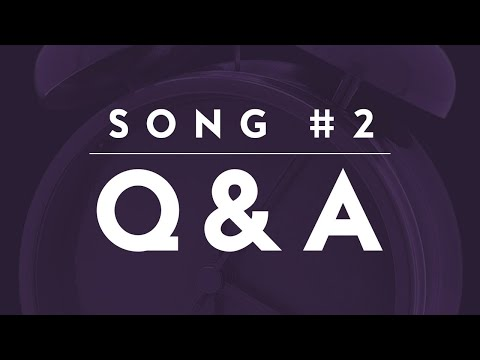Song #2 | Q & A