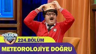 Güldür Güldür Show 224.Bölüm - Meteorolojiye Doğru