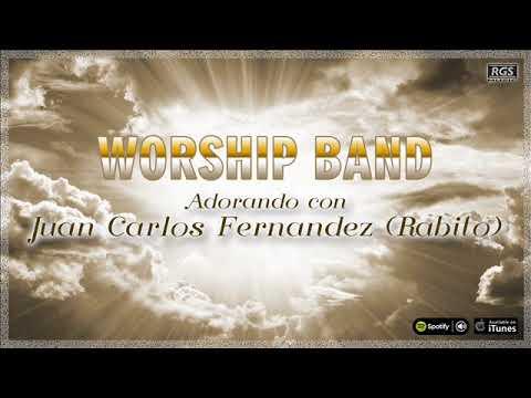 Worship Band. Adorando con Juan Carlos Fernández (Rabito). Musica Cristiana para orar a Dios