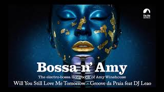 Will You Still Love Me Tomorrow? (Amy Winehouse´s song) - Groove da Praia featr DJ Leao