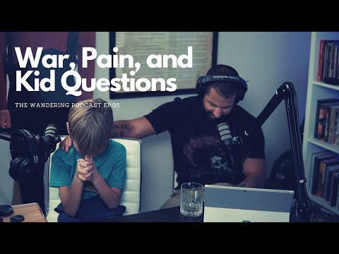 Wandering Ep.05 - Trent & Silas - War, Emotions, And Kid Questions.