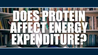 DOES PROTEIN AFFECT ENERGY EXPENDITURE?