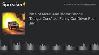 """""""Danger Zone"""" Jet Funny Car Driver Paul Sieli"""