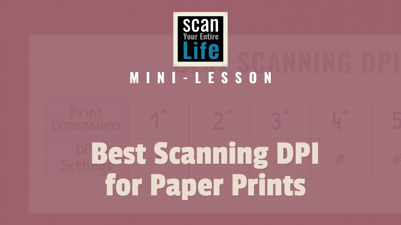 Best Scanning DPI for Paper Prints