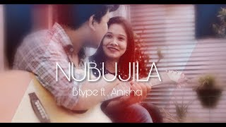 B Type ft. Anisha (Jani) - Nubujila (Official Music Video)