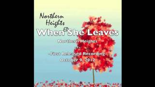 When She Leaves- Northern Heights